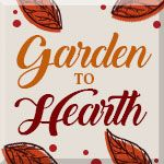 Garden to Hearth